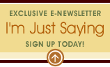 I'm Just Saying Newsletter.  Sign up today!